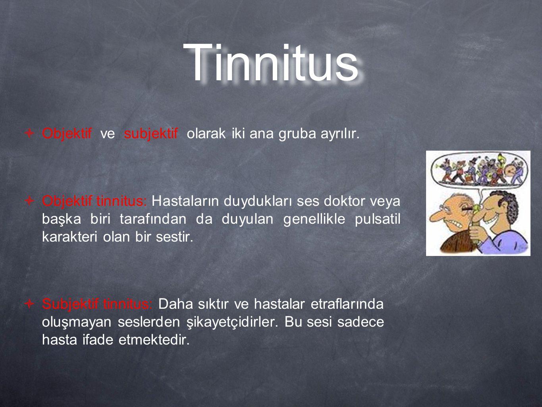 Tinnitus Objektif ve subjektif olarak iki ana gruba ayrılır.