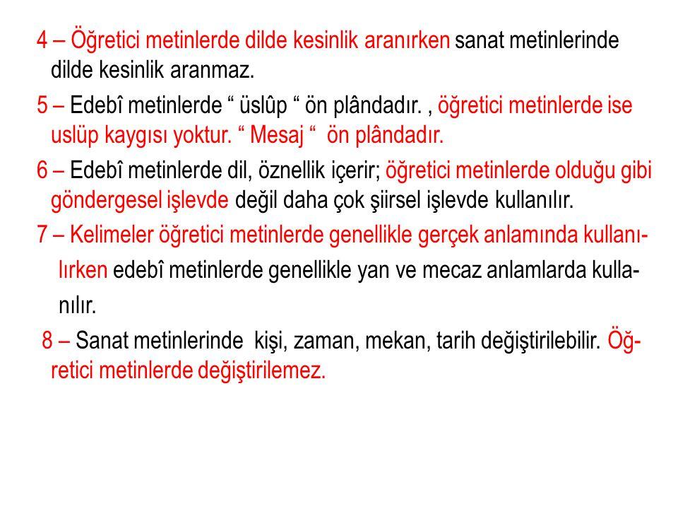4 – Öğretici metinlerde dilde kesinlik aranırken sanat metinlerinde dilde kesinlik aranmaz.