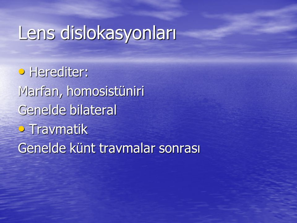 Lens dislokasyonları Herediter: Marfan, homosistüniri