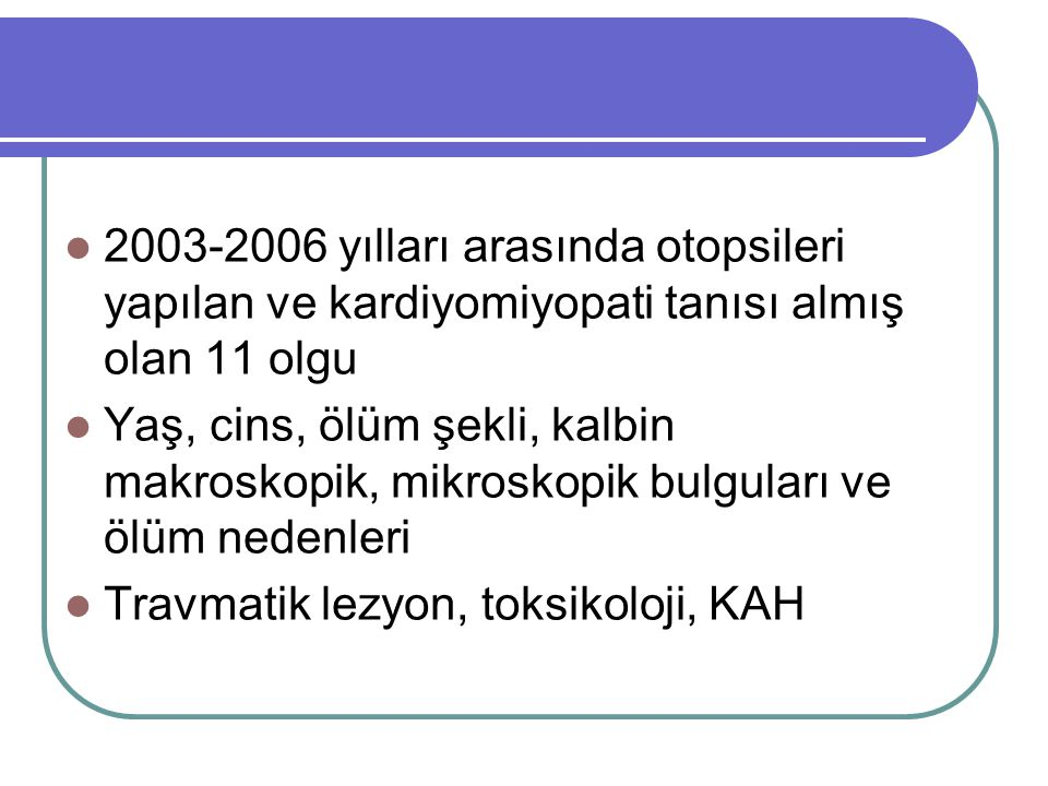 2003-2006 yılları arasında otopsileri yapılan ve kardiyomiyopati tanısı almış olan 11 olgu