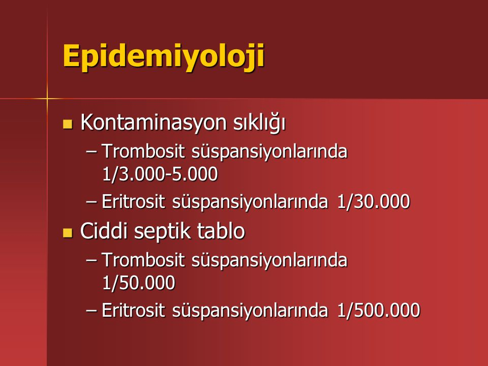 Epidemiyoloji Kontaminasyon sıklığı Ciddi septik tablo
