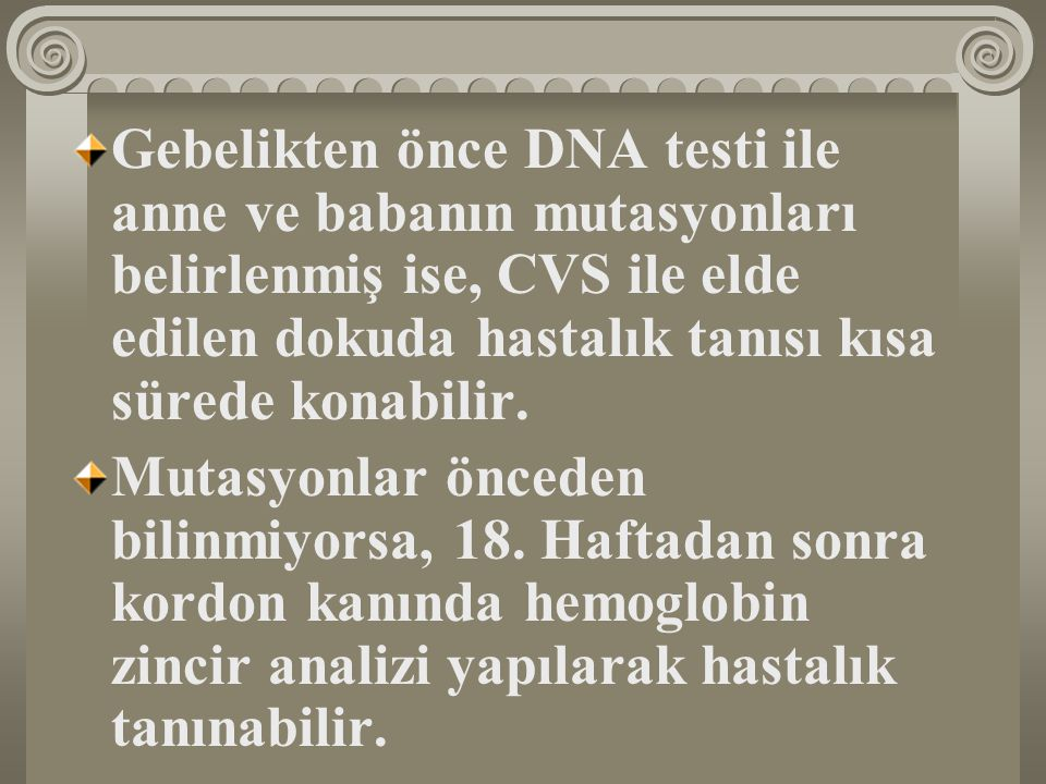 Gebelikten önce DNA testi ile anne ve babanın mutasyonları belirlenmiş ise, CVS ile elde edilen dokuda hastalık tanısı kısa sürede konabilir.