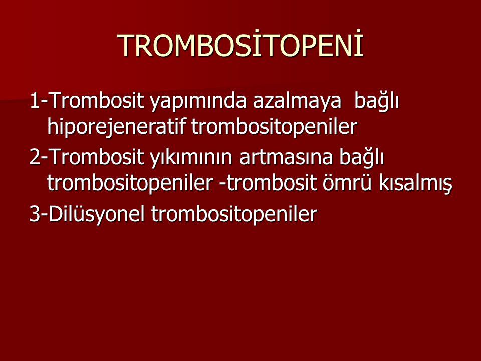 TROMBOSİTOPENİ 1-Trombosit yapımında azalmaya bağlı hiporejeneratif trombositopeniler.