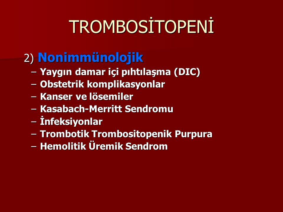TROMBOSİTOPENİ 2) Nonimmünolojik Yaygın damar içi pıhtılaşma (DIC)