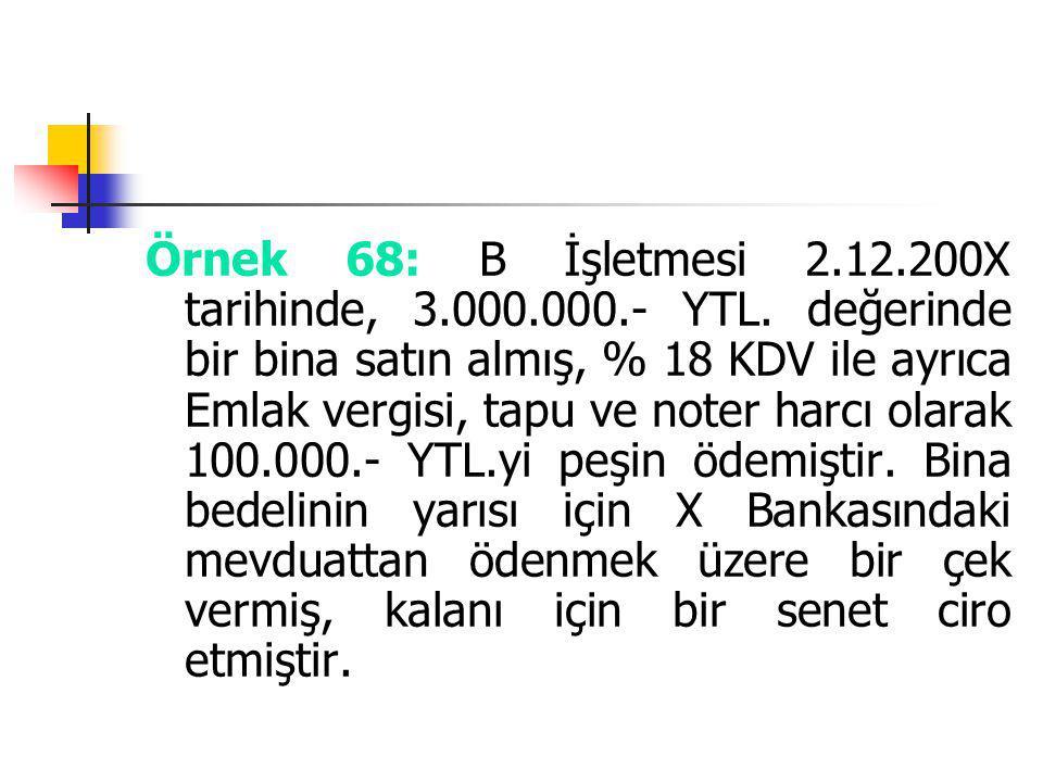 Örnek 68: B İşletmesi 2. 12. 200X tarihinde, 3. 000. 000. - YTL