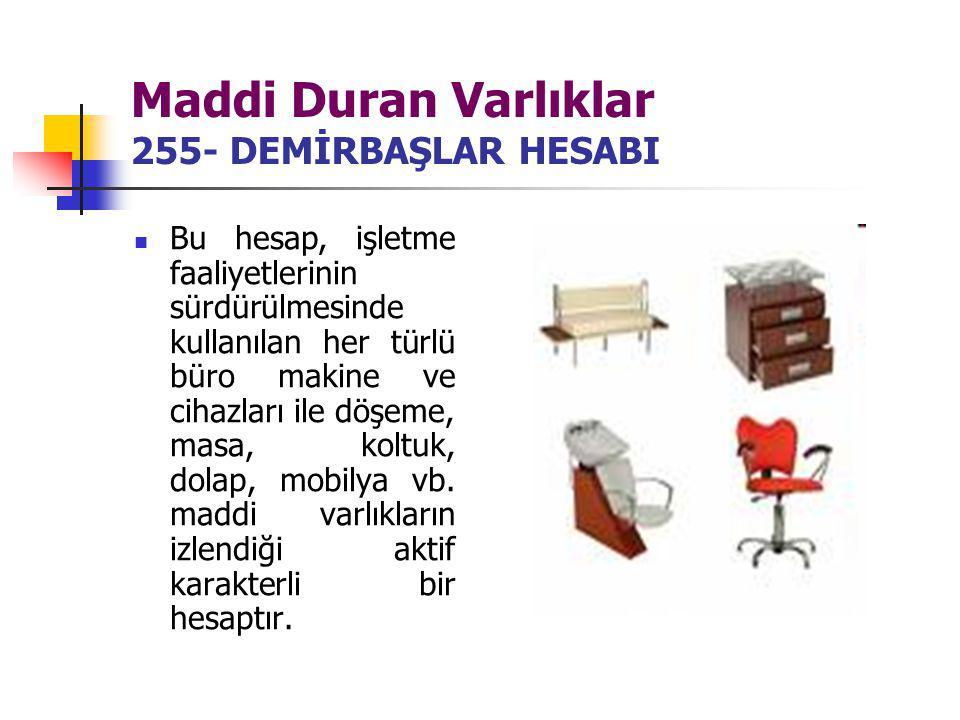 Maddi Duran Varlıklar 255- DEMİRBAŞLAR HESABI