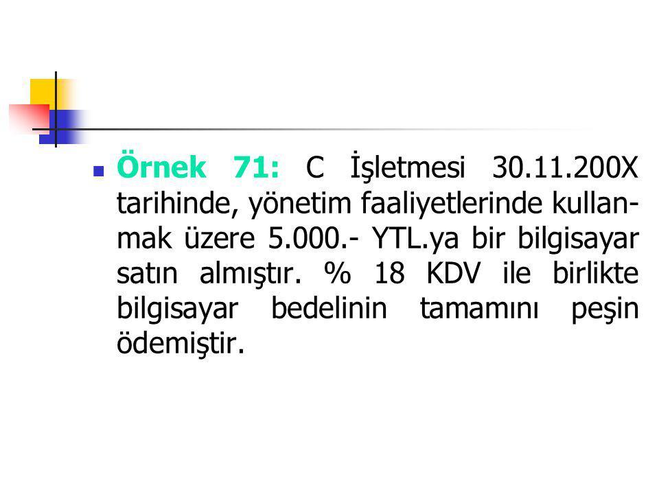 Örnek 71: C İşletmesi 30.11.200X tarihinde, yönetim faaliyetlerinde kullan-mak üzere 5.000.- YTL.ya bir bilgisayar satın almıştır.