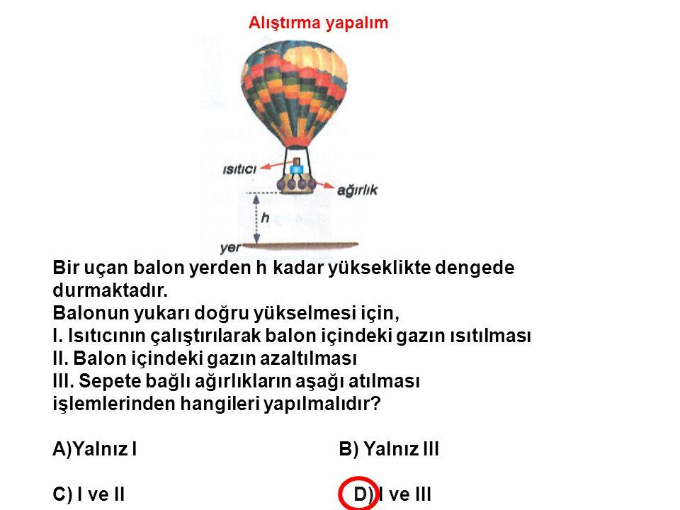 Bir uçan balon yerden h kadar yükseklikte dengede durmaktadır.