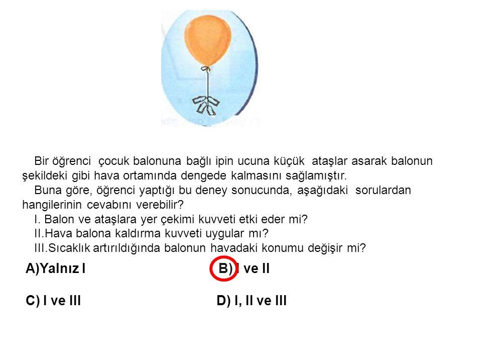 Yalnız l B) I ve II C) I ve III D) I, II ve III
