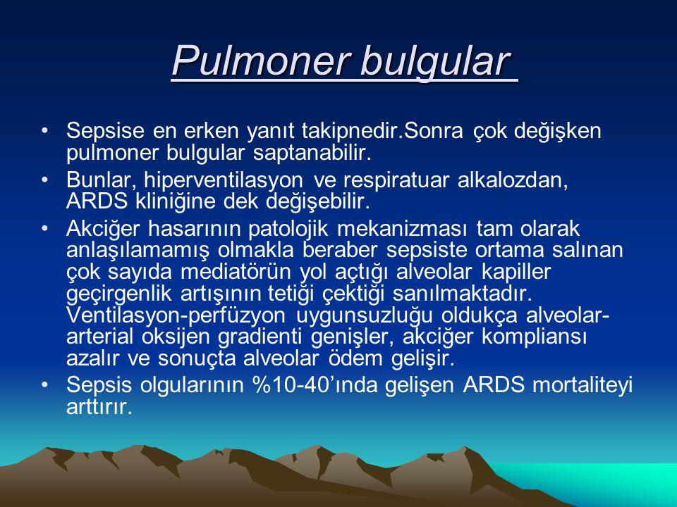 Pulmoner bulgular Sepsise en erken yanıt takipnedir.Sonra çok değişken pulmoner bulgular saptanabilir.