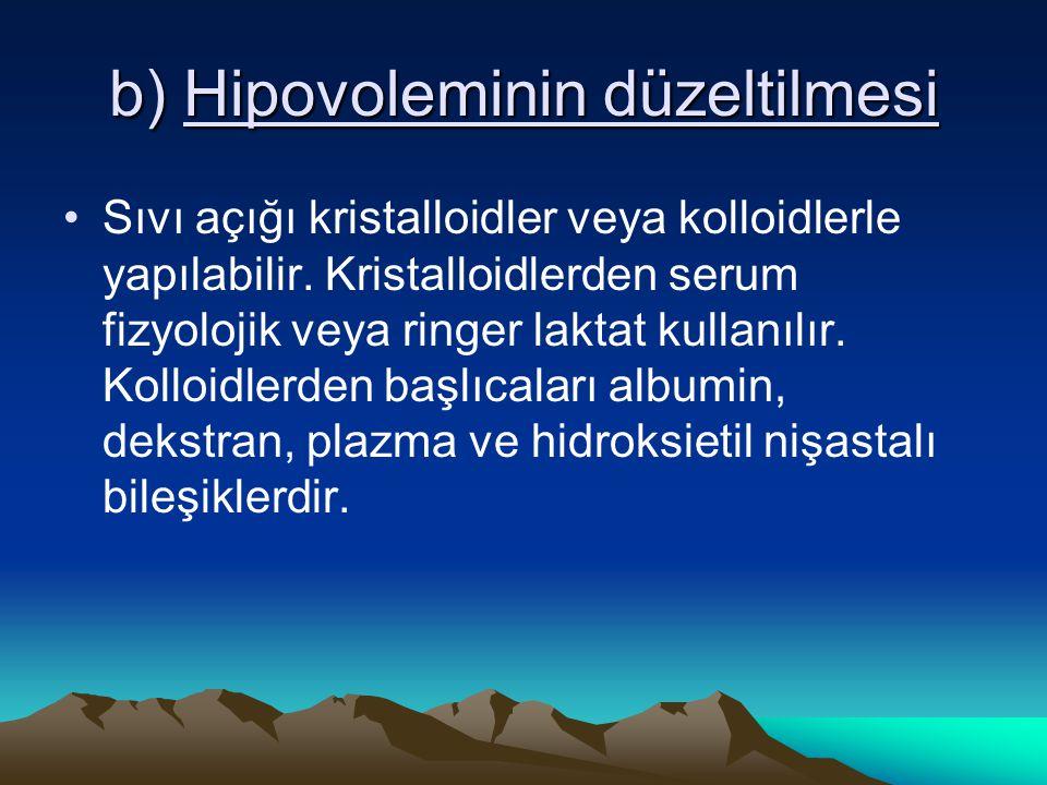b) Hipovoleminin düzeltilmesi