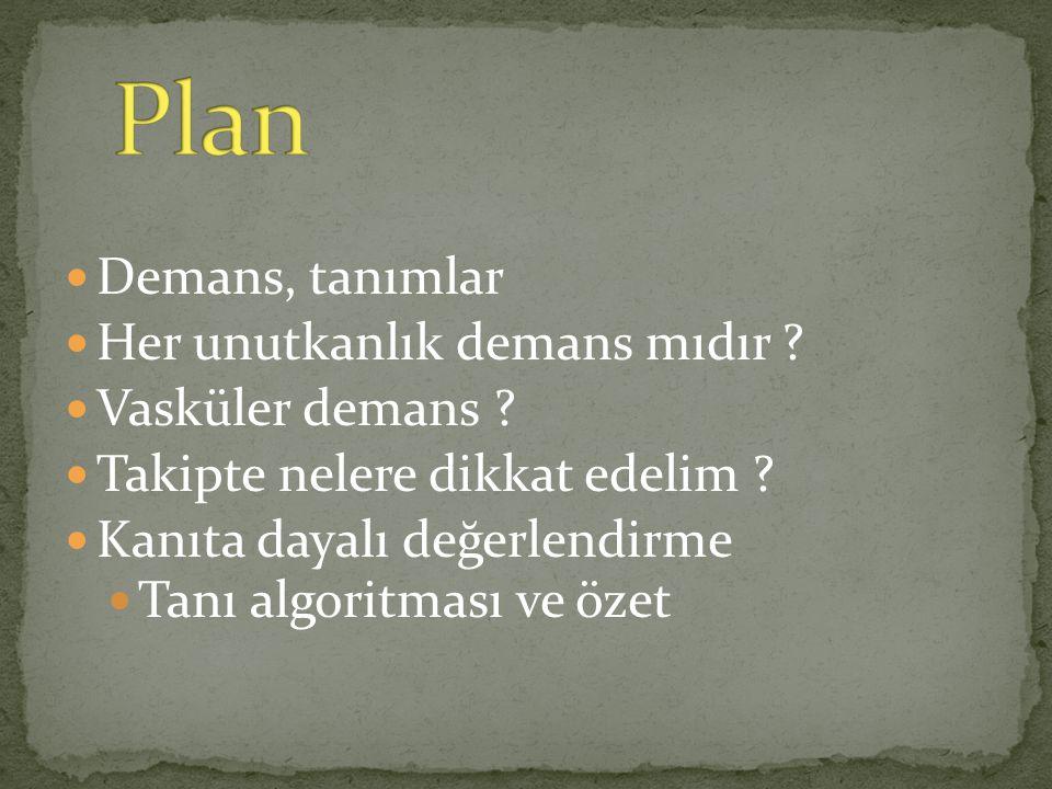 Plan Demans, tanımlar Her unutkanlık demans mıdır Vasküler demans