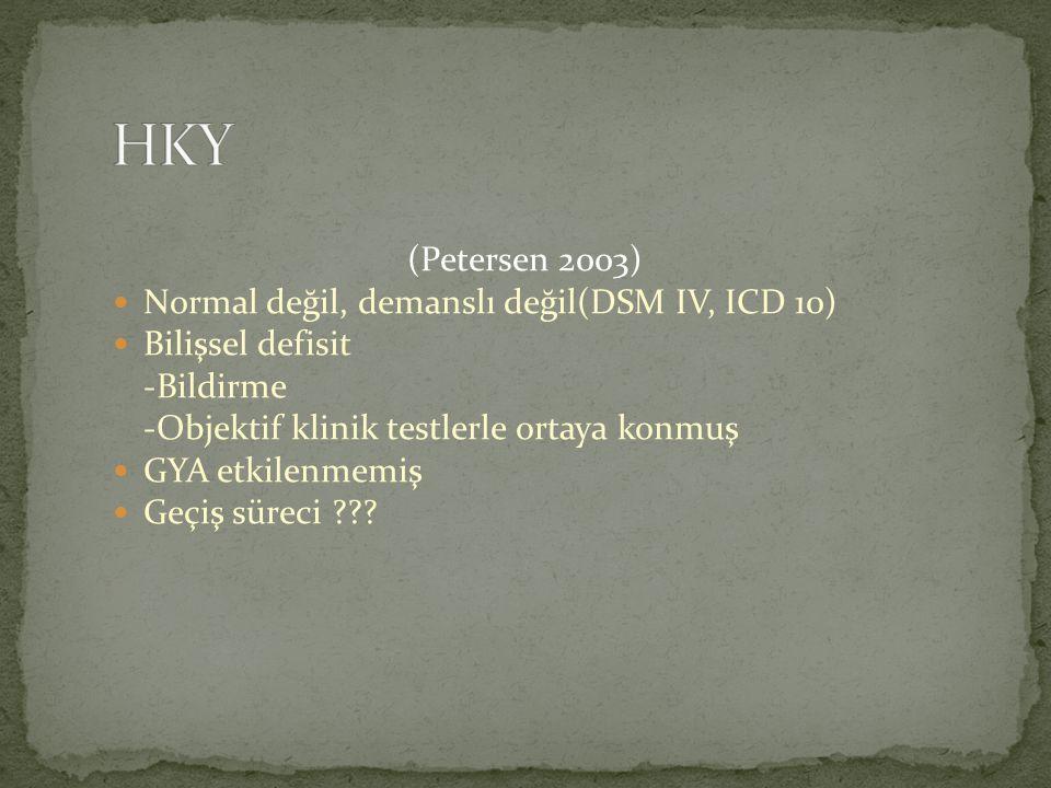 HKY (Petersen 2003) Normal değil, demanslı değil(DSM IV, ICD 10)