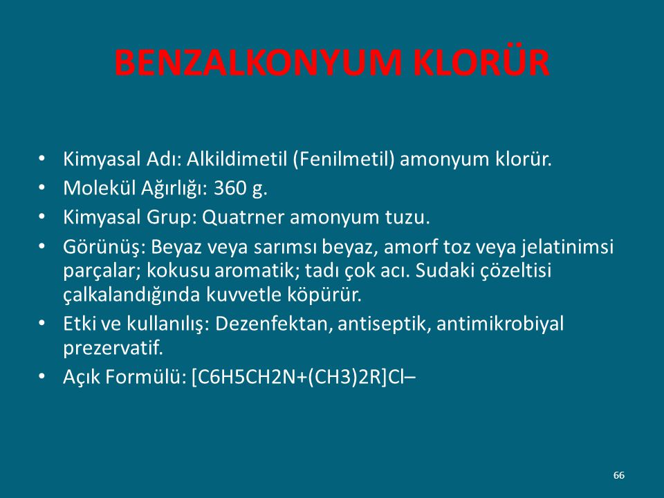 BENZALKONYUM KLORÜR Kimyasal Adı: Alkildimetil (Fenilmetil) amonyum klorür. Molekül Ağırlığı: 360 g.