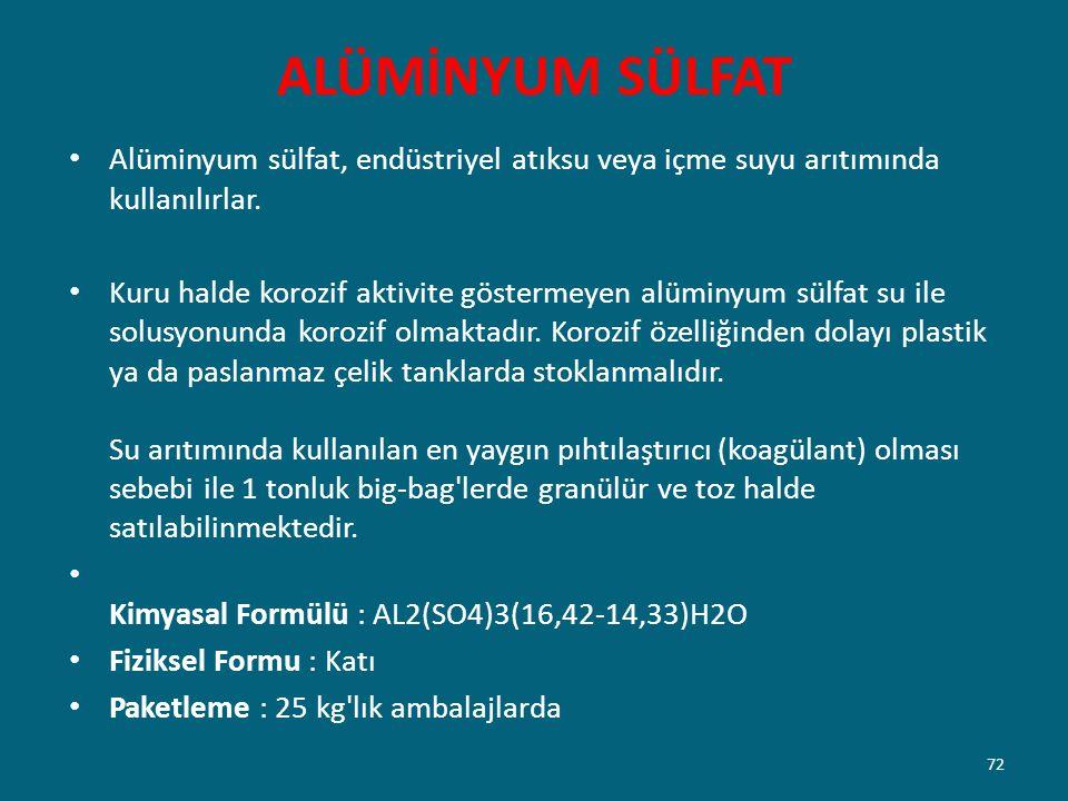 ALÜMİNYUM SÜLFAT Alüminyum sülfat, endüstriyel atıksu veya içme suyu arıtımında kullanılırlar.