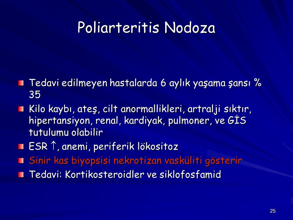 Poliarteritis Nodoza Tedavi edilmeyen hastalarda 6 aylık yaşama şansı % 35.