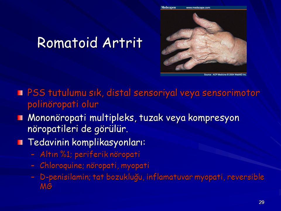Romatoid Artrit PSS tutulumu sık, distal sensoriyal veya sensorimotor polinöropati olur.