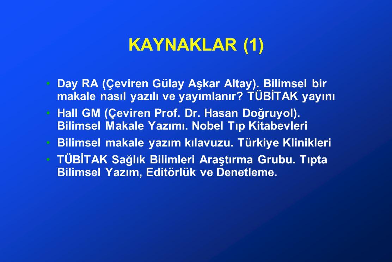 KAYNAKLAR (1) Day RA (Çeviren Gülay Aşkar Altay). Bilimsel bir makale nasıl yazılı ve yayımlanır TÜBİTAK yayını.