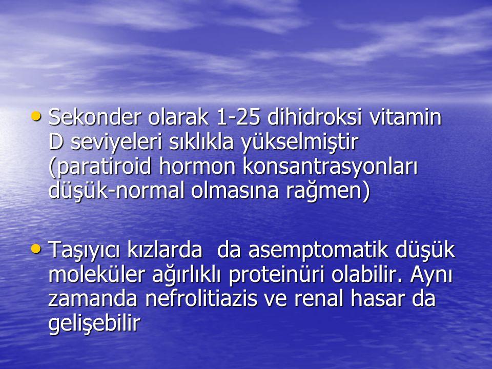 Sekonder olarak 1-25 dihidroksi vitamin D seviyeleri sıklıkla yükselmiştir (paratiroid hormon konsantrasyonları düşük-normal olmasına rağmen)
