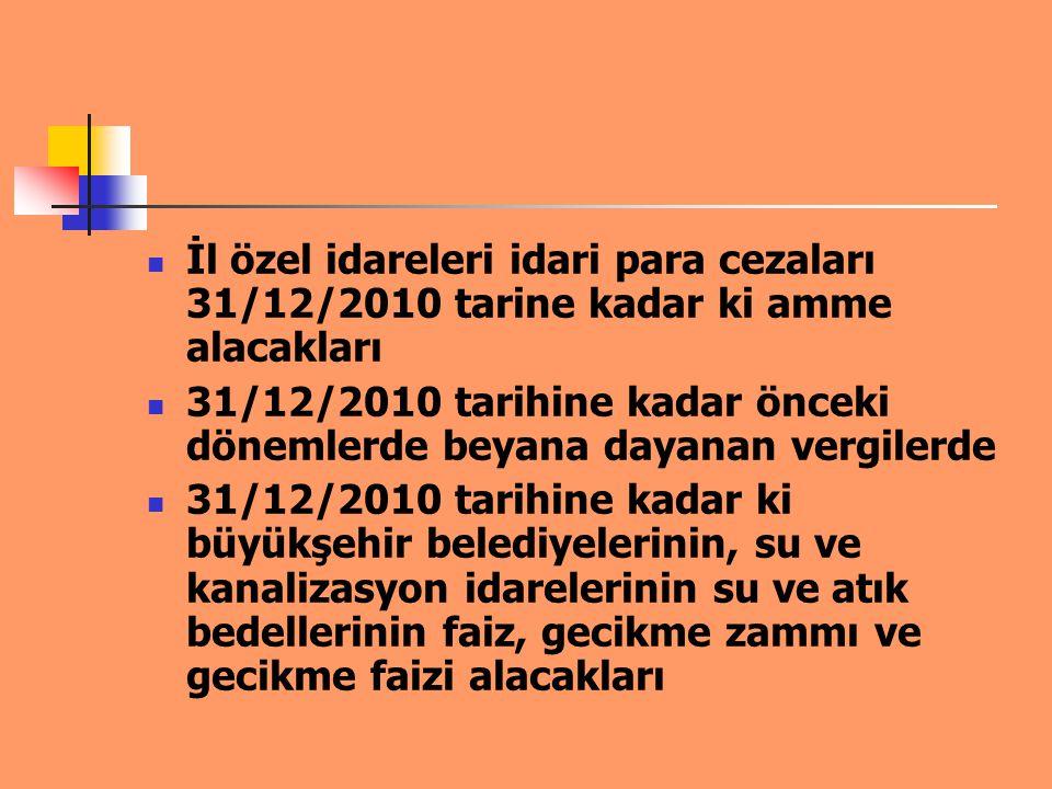 İl özel idareleri idari para cezaları 31/12/2010 tarine kadar ki amme alacakları