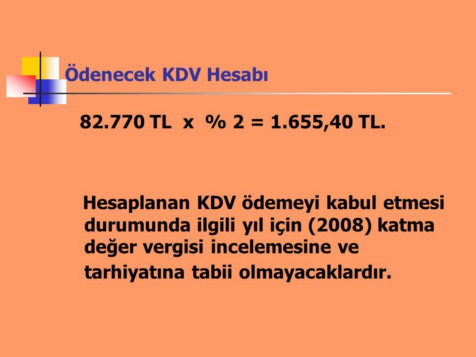 82.770 TL x % 2 = 1.655,40 TL. Ödenecek KDV Hesabı