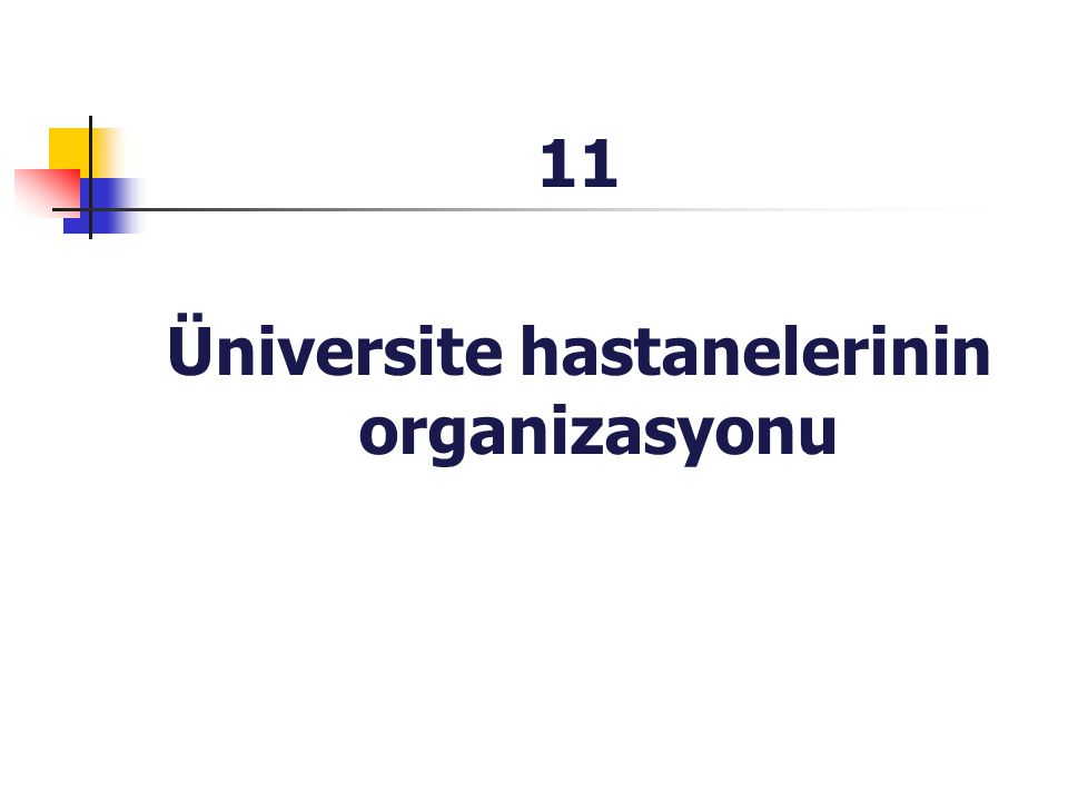11 Üniversite hastanelerinin organizasyonu