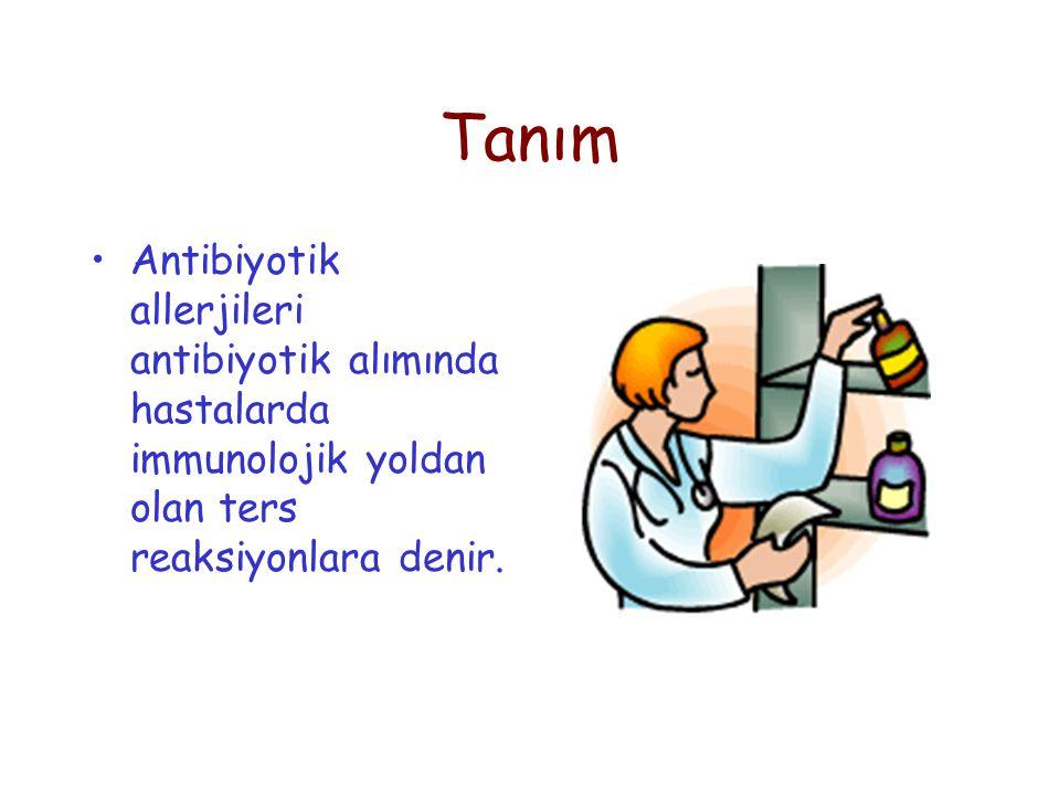 Tanım Antibiyotik allerjileri antibiyotik alımında hastalarda immunolojik yoldan olan ters reaksiyonlara denir.