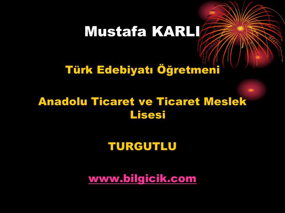 Mustafa KARLI Türk Edebiyatı Öğretmeni