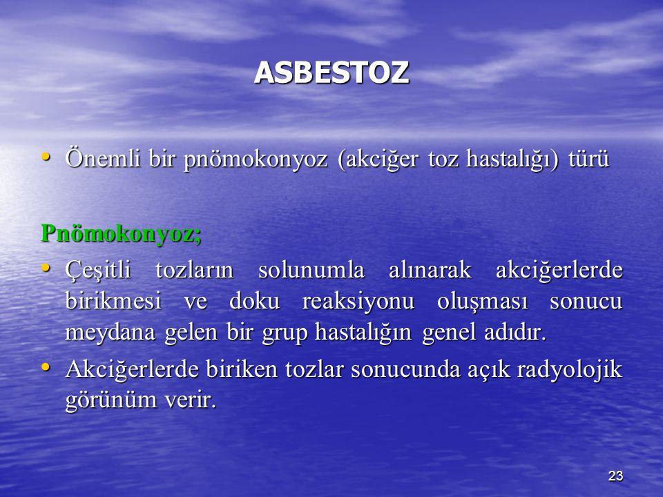 ASBESTOZ Önemli bir pnömokonyoz (akciğer toz hastalığı) türü