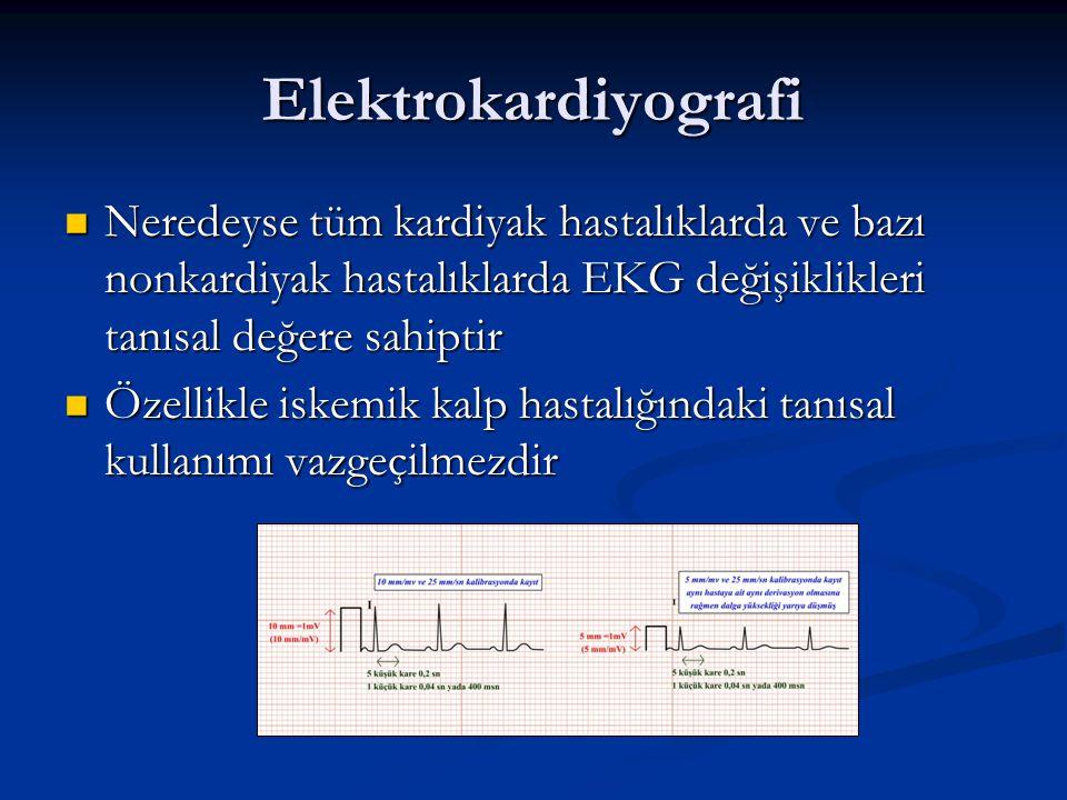 Elektrokardiyografi Neredeyse tüm kardiyak hastalıklarda ve bazı nonkardiyak hastalıklarda EKG değişiklikleri tanısal değere sahiptir.