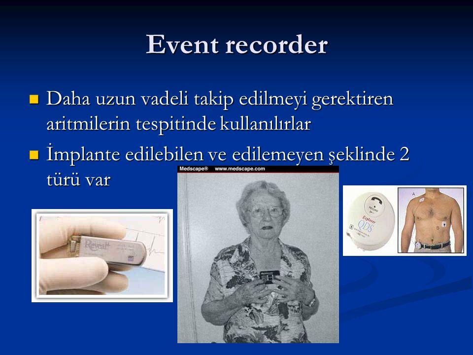 Event recorder Daha uzun vadeli takip edilmeyi gerektiren aritmilerin tespitinde kullanılırlar.