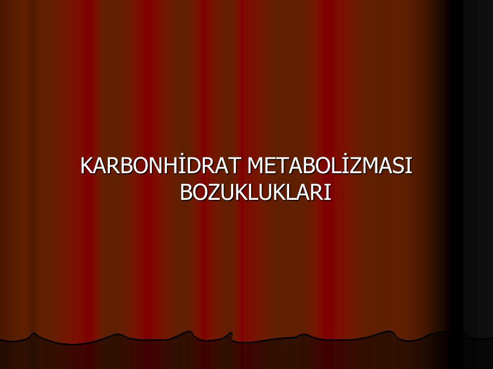 KARBONHİDRAT METABOLİZMASI BOZUKLUKLARI