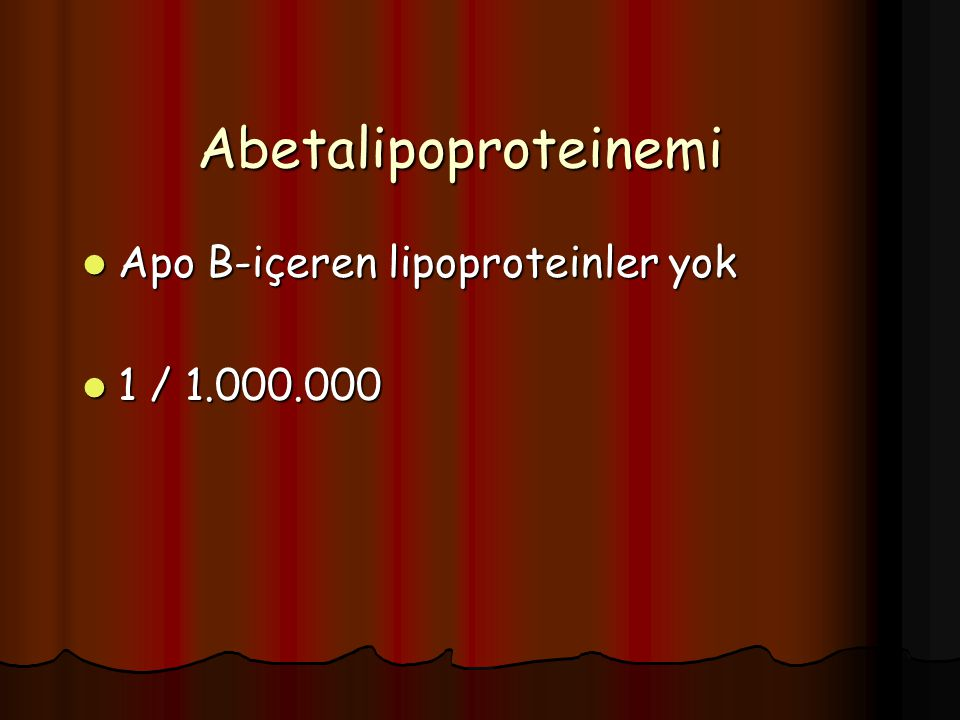 Abetalipoproteinemi Apo B-içeren lipoproteinler yok 1 / 1.000.000