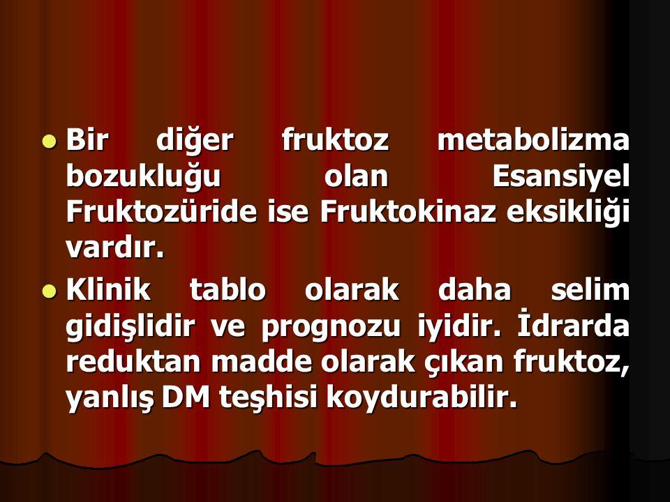 Bir diğer fruktoz metabolizma bozukluğu olan Esansiyel Fruktozüride ise Fruktokinaz eksikliği vardır.