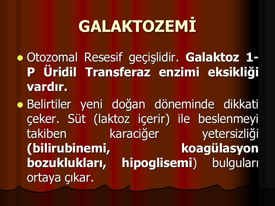 GALAKTOZEMİ Otozomal Resesif geçişlidir. Galaktoz 1- P Üridil Transferaz enzimi eksikliği vardır.