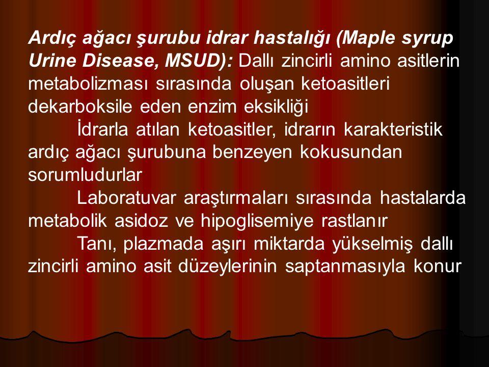 Ardıç ağacı şurubu idrar hastalığı (Maple syrup Urine Disease, MSUD): Dallı zincirli amino asitlerin metabolizması sırasında oluşan ketoasitleri dekarboksile eden enzim eksikliği