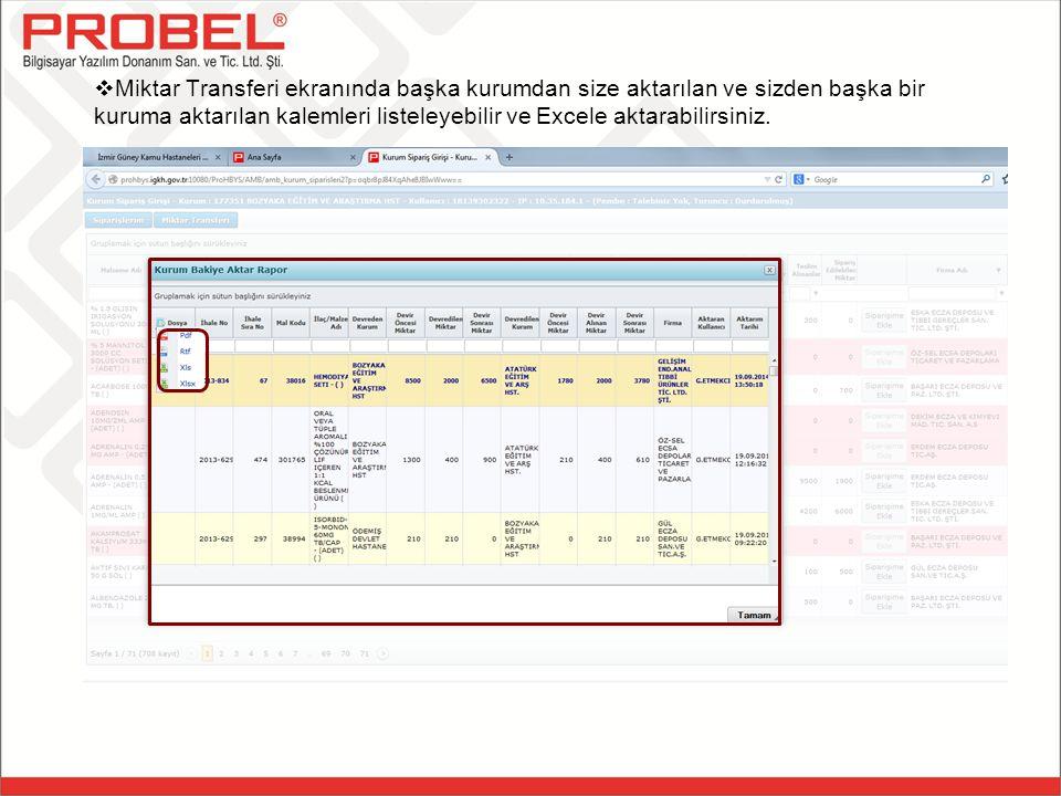 Miktar Transferi ekranında başka kurumdan size aktarılan ve sizden başka bir kuruma aktarılan kalemleri listeleyebilir ve Excele aktarabilirsiniz.