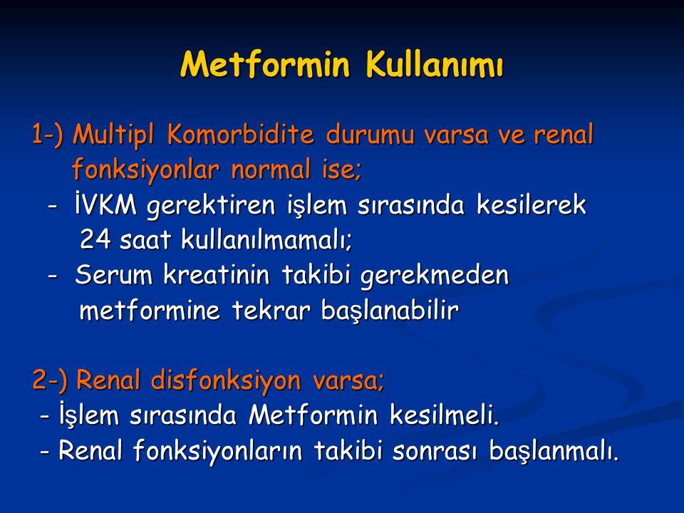 Metformin Kullanımı 1-) Multipl Komorbidite durumu varsa ve renal