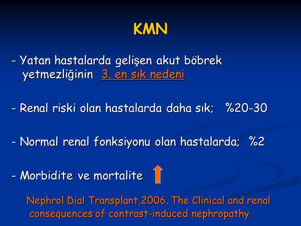 KMN - Yatan hastalarda gelişen akut böbrek yetmezliğinin 3. en sık nedeni. - Renal riski olan hastalarda daha sık; %20-30.