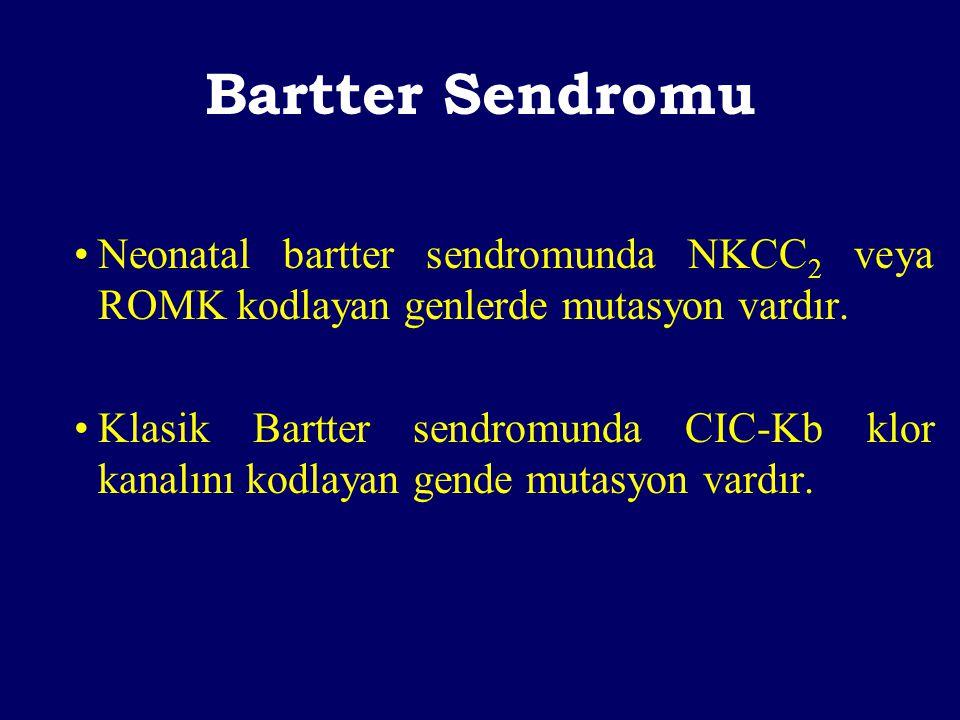 Bartter Sendromu Neonatal bartter sendromunda NKCC2 veya ROMK kodlayan genlerde mutasyon vardır.