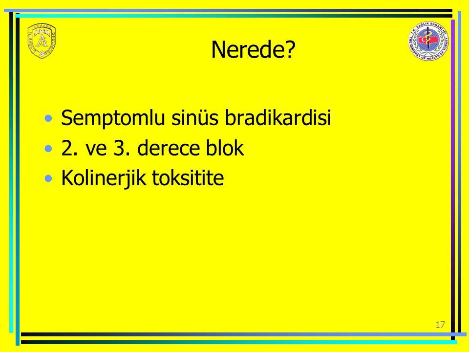 Nerede Semptomlu sinüs bradikardisi 2. ve 3. derece blok