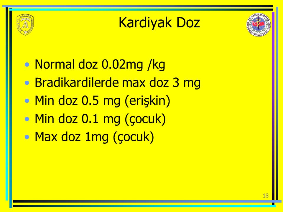 Kardiyak Doz Normal doz 0.02mg /kg Bradikardilerde max doz 3 mg
