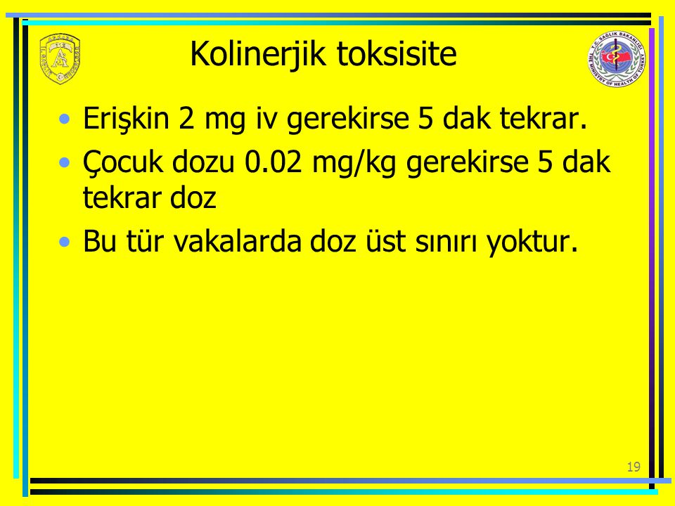 Kolinerjik toksisite Erişkin 2 mg iv gerekirse 5 dak tekrar.