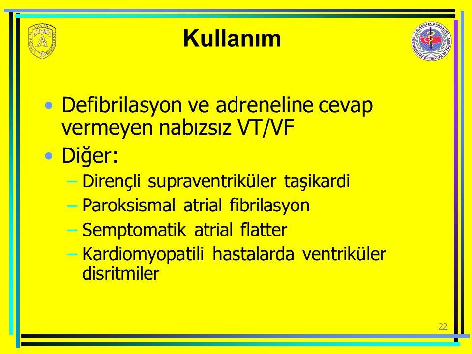 Kullanım Defibrilasyon ve adreneline cevap vermeyen nabızsız VT/VF