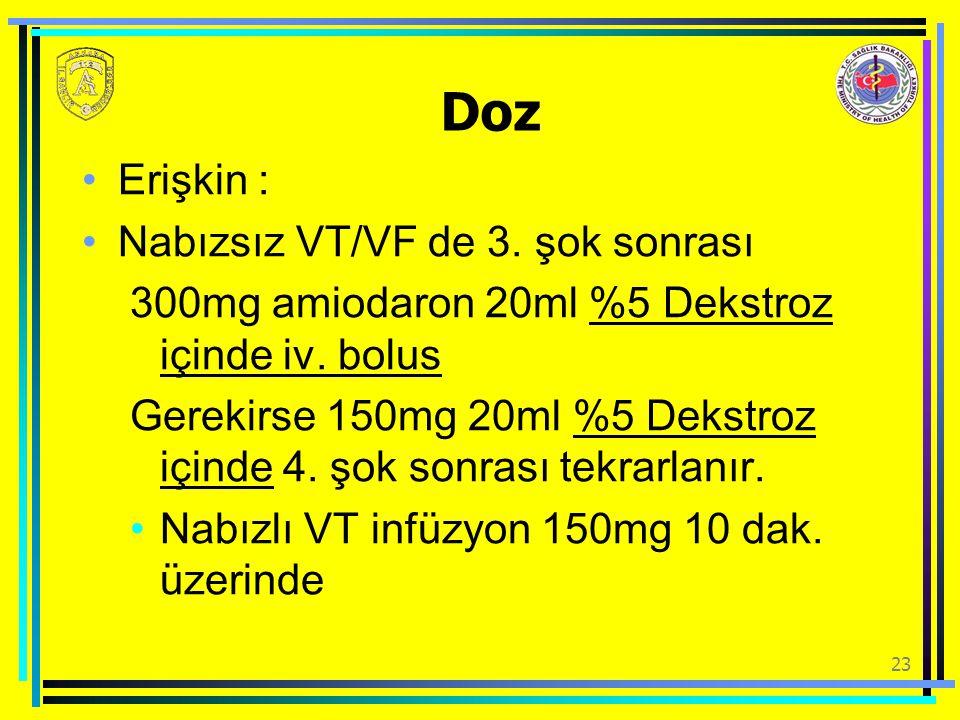 Doz Erişkin : Nabızsız VT/VF de 3. şok sonrası