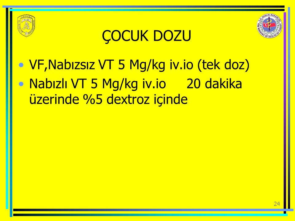 ÇOCUK DOZU VF,Nabızsız VT 5 Mg/kg iv.io (tek doz)
