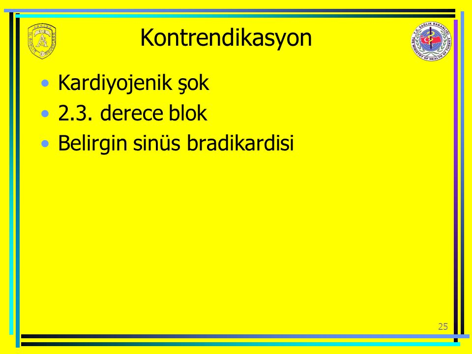 Kontrendikasyon Kardiyojenik şok 2.3. derece blok