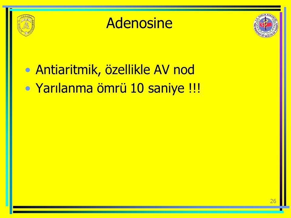 Adenosine Antiaritmik, özellikle AV nod Yarılanma ömrü 10 saniye !!!