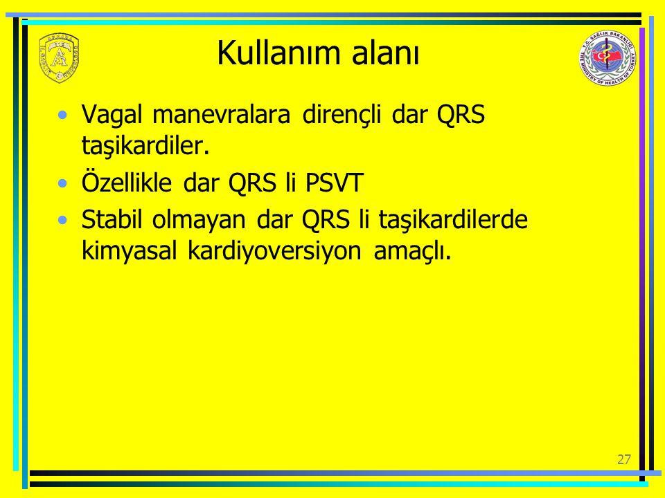 Kullanım alanı Vagal manevralara dirençli dar QRS taşikardiler.
