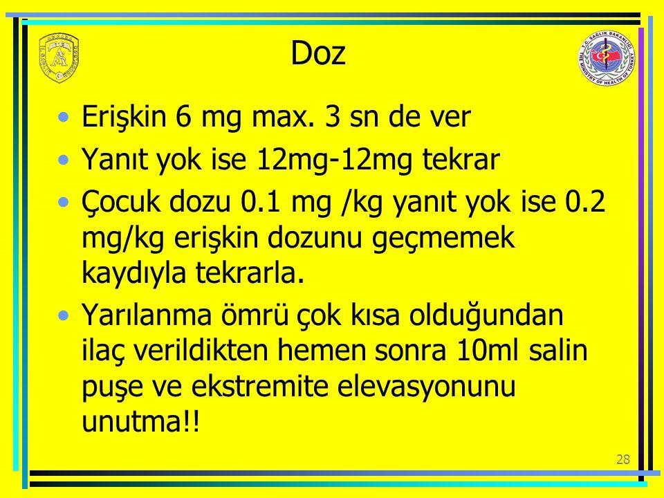 Doz Erişkin 6 mg max. 3 sn de ver Yanıt yok ise 12mg-12mg tekrar
